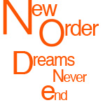 New Order, dreams never end