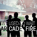 We used to wait... Arcade Fire
