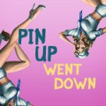 Pin Up Went Down